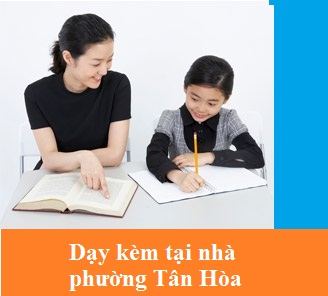 dạy kèm tại nhà phường Tân Hòa